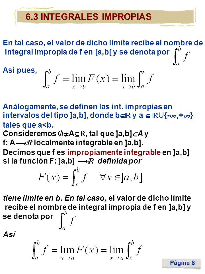 6.3 INTEGRALES IMPROPIAS En tal caso, el valor de dicho límite recibe el nombre de. integral impropia de f en [a,b[ y se denota por.